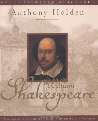 William Shakespeare: An Illustrated Biography: Holden, Anthony