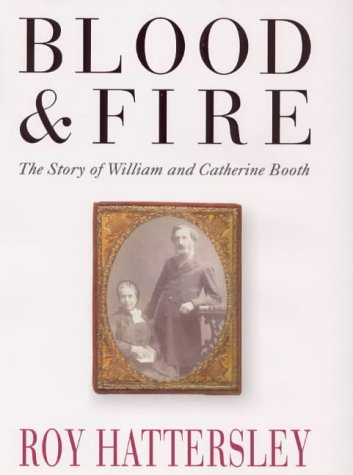 9780316851619: Blood and Fire : William and Catherine Booth and Their Salvation Army