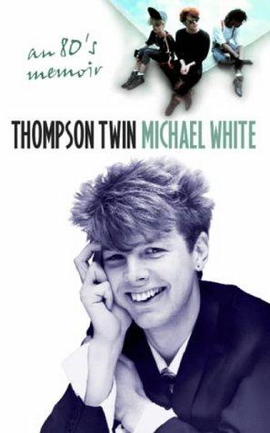 9780316851985: Thompson Twin: An '80s Memoir