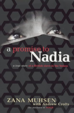 9780316852302: A Promise To Nadia: A true story of a British slave in the Yemen