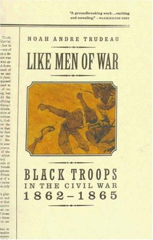 9780316853255: Like Men of War: Black Troops in the Civil War, 1862-1865