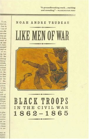 Like Men of War: Black Troops in the Civil War 1862-1865: Trudeau, Noah Andre