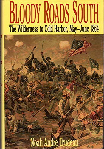 9780316853262: Bloody Roads South: The Wilderness to Cold Harbor, May-June 1864
