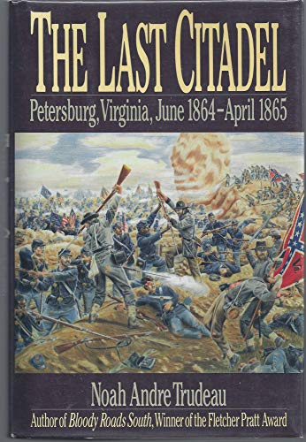 The Last Citadel; Petersburg, Virginia, June 1864-April 1865