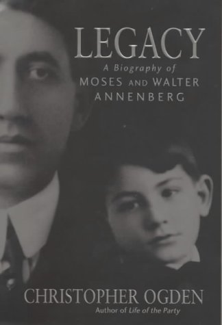 Legacy: a Biography of Moses and Walter Annenberrg