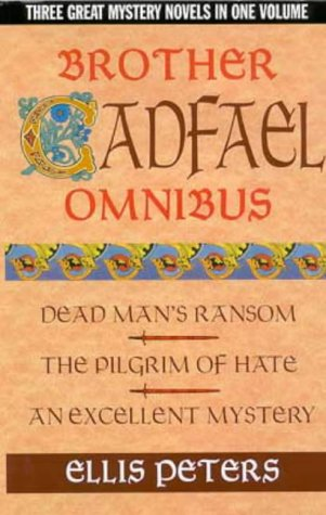 BROTHER CADFAEL OMNIBUS: DEAD MAN'S RANSOM; THE PILGRIM OF HATE; AN EXCELLENT MYSTERY