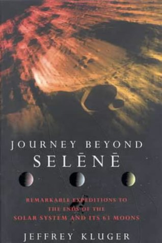 JOURNEY BEYOND SELENE: REMARKABLE EXPEDITIONS TO THE ENDS OF THE SOLAR SYSTEM AND ITS 63 MOONS (0316853844) by JEFFREY KLUGER