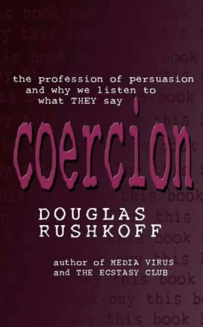 9780316854030: Coercion : The Persuasion Professionals and Why We Listen to What They Say
