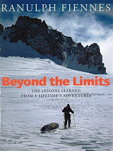 Beyond the Limits: The Lessons Learned from: Ranulph Fiennes