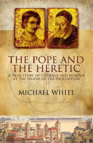 9780316854917: The Pope and the Heretic: A True Story of Courage and Murder at the Hands of the Inquisition