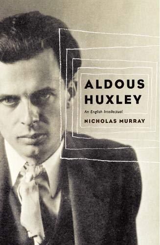9780316854924: Aldous Huxley: An English Intellectual