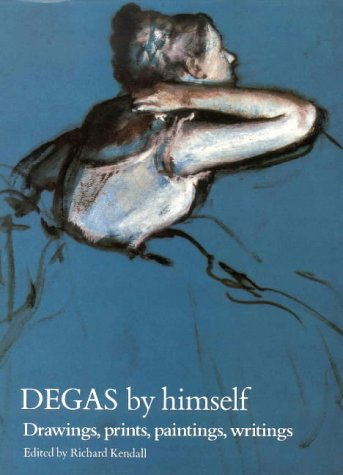 9780316855044: Degas by Himself: Drawings, Paintings, Writings