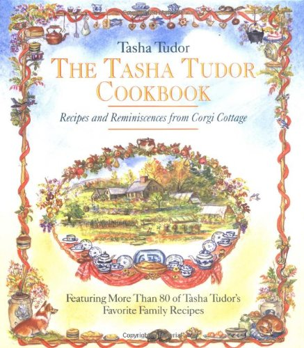 The Tasha Tudor Cookbook: Recipes and Reminiscences from Corgi Cottage [SIGNED]