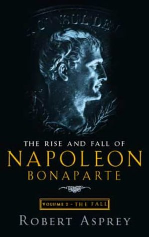 The Rise and Fall of Napoleon: Fall v. 2: The Fall (0316855480) by Robert B. Asprey