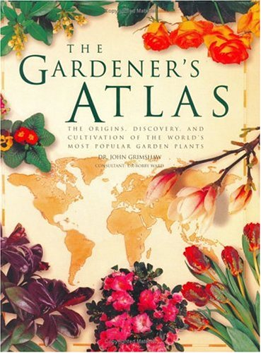 THE GARDENER'S ATLAS the origins, discovery, and cultivation of the world's most popular ...