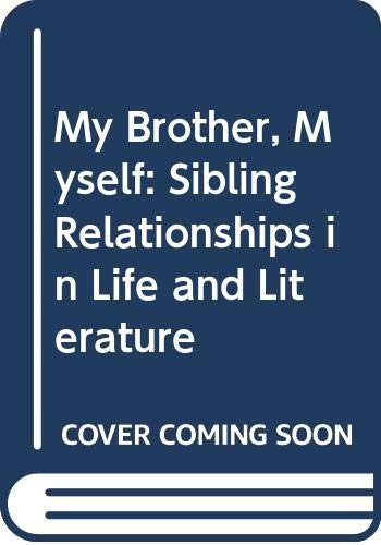 9780316857345: My Brother, Myself: Sibling Relationships in Life and Literature