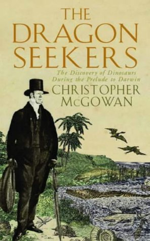 9780316857833: The Dragon Seekers: How an Extraordinary Circle of Fossilists Discovered the Dinosaurs and Paved the Way for Darwin