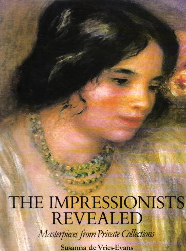 Impressionists Revealed: Masterpieces from Private Collections: Susanna de Vries-Evans