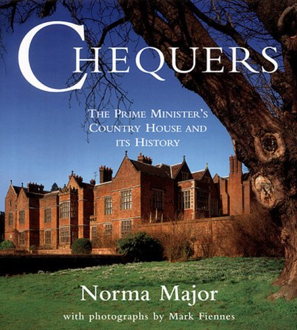 Chequers: The Prime Minister's Country House and Its History: Norma Major