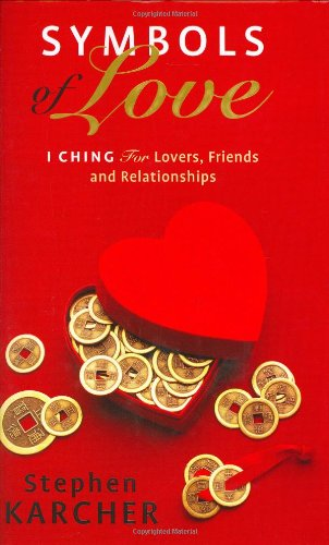 Symbols of Love: I Ching for Lovers, Friends and Relationships: Karcher, Stephen