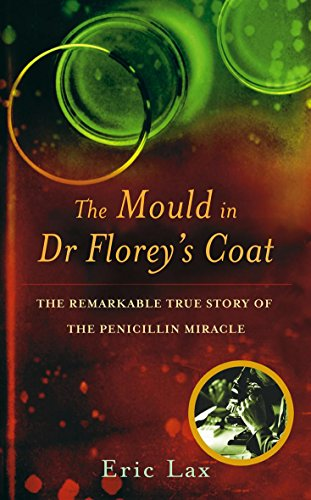 9780316859257: The Mould In Dr Florey's Coat: How Penicillin Began the Age of Miracle Cures