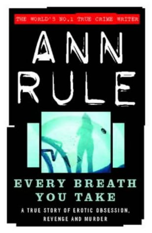 9780316859424: Every Breath You Take: A True Story of Erotic Obsession, Revenge and Murder