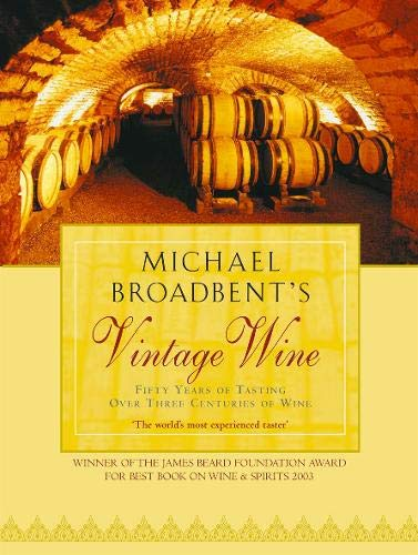 9780316859646: Michael Broadbent's Vintage Wine: 50 Years of Tasting the World's Finest Wines