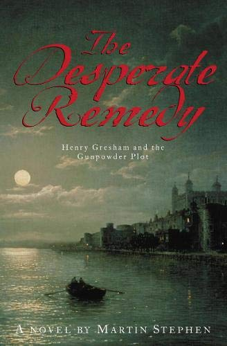 The Desperate Remedy: Henry Grasham and the Gunpowder Plot: Stephen, Martin