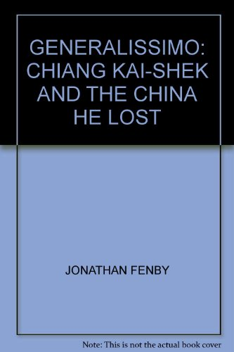9780316859769: Generalissimo: Chiang Kai-shek and the China He Lost