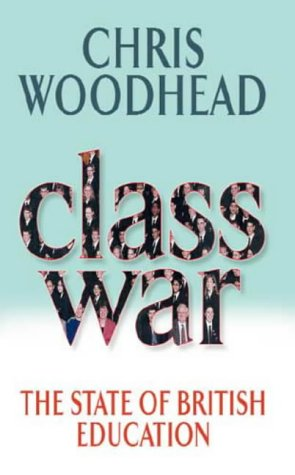 a literary analysis of the class war by chris woodhead Chris woodhead  in many schools the benefits of whole class teaching have  been insufficiently exploited  21 this was predicted by alec clegg, an  influential figure in post-war primary education, in 1974:  factors such as  problems in the interpretation of national curriculum statements of attainment,.