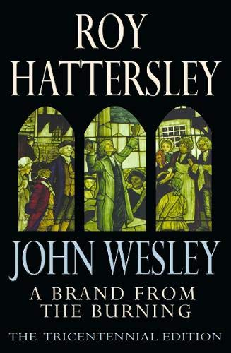 9780316860208: John Wesley: A Brand From The Burning: The Life of John Wesley