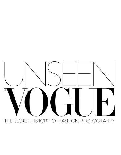 9780316860239: Unseen Vogue: The Secret History of Fashion Photography