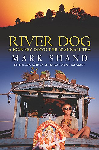 RIVER DOG : A JOURNEY DOWN THE BRAHMAPUTRA