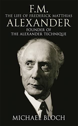 9780316860482: FM - The Life of Frederick Matthias Alexander