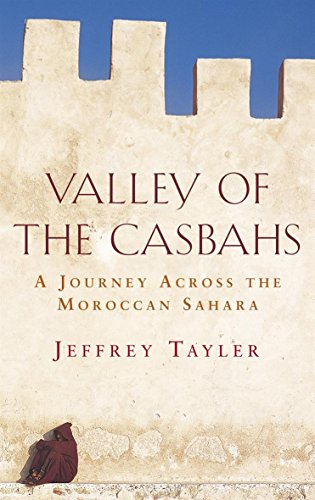 9780316860789: Valley of the Casbahs: A Journey Across the Moroccan Sahara