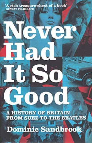 Never Had It So Good: A History of Britain from Suez to the Beatles (v. 1): Sandbrook, Dominic