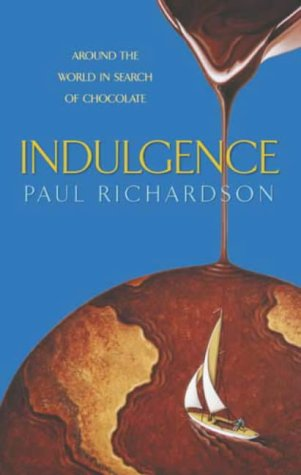 Indulgence: Around the World in Search of Chocolate: Paul Richardson