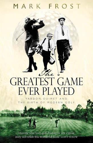 9780316860963: The Greatest Game Ever Played: Vardon, Ouimet and the birth of modern golf