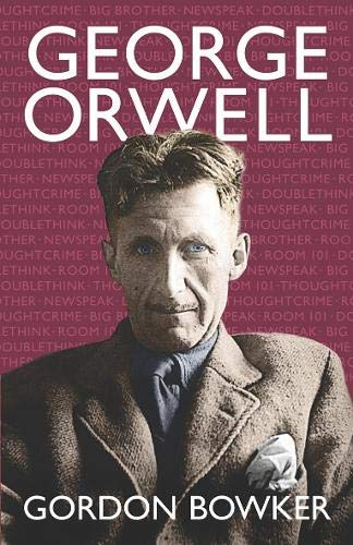 George Orwell: Bowker, Gordon