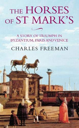 9780316861182: The Horses of St. Marks: A Story of Triumph in Byzantium, Paris and Venice
