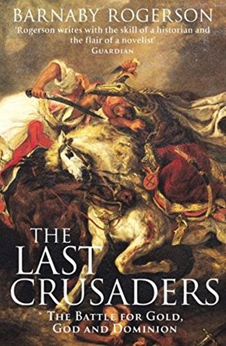 The Last Crusaders: The Hundred Year Battle for the Centre of the World: Barnaby Rogerson