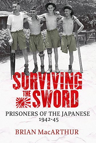Surviving the Sword : Prisoners of the Japanese 1942-45