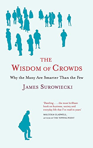 9780316861731: The Wisdom Of Crowds: Why the Many are Smarter than the Few and How Collective Wisdom Shapes Business, Economics, Society and Nations: Why the Many ... Business, Economies, Societies and Nations