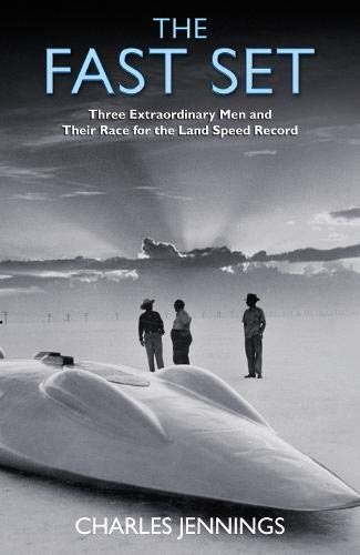 9780316861908: The Fast Set: Three Extraordinary Men and Their Race for the Land Speed Record