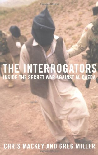 The Interrogators: Inside the Secret War Against al Qaeda (0316871125) by Chris Mackey; Greg Miller
