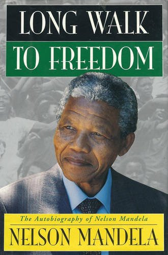 Long Walk to Freedom : The Autobiography of Nelson Mandela: Mandela, Nelson