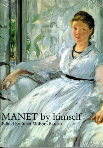 Manet by Himself (By Himself Series) (9780316876360) by Juliet Wilson Bareau