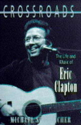 9780316876544: Crossroads The Life and Music of Eric Clapton