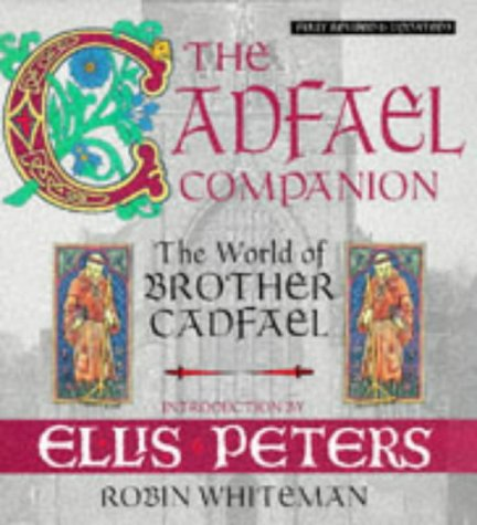 The Cadfael Companion: The World of Brother Cadfael: Robin Whiteman
