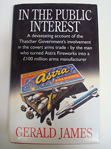 In the Public Interest: A Devastating Account of the Thatcher Government's Involvement in the ...